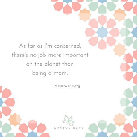 """As far as I'm concerned there's no job more important than being a mom"" Mark Wahlberg quote"