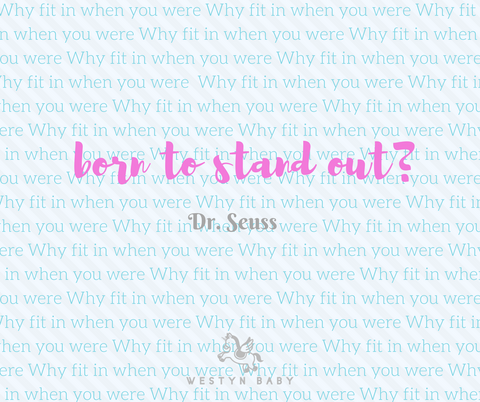 """Why fit in when you were born to stand out"" Dr. Seuss quotation"