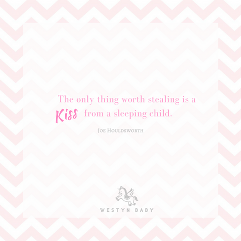"""The only thing worth stealing is a kiss from a sleeping child"" Joe Houldsworth quotation"