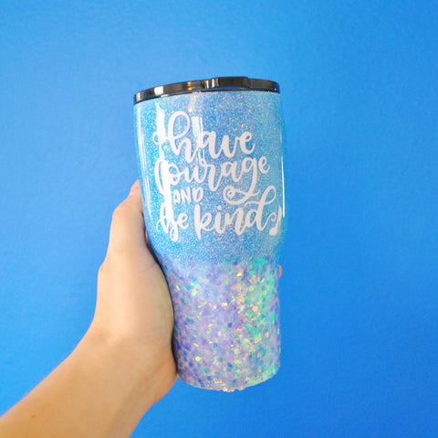 Have Courage and Be Kind /// Stainless Steel Glitter Tumbler