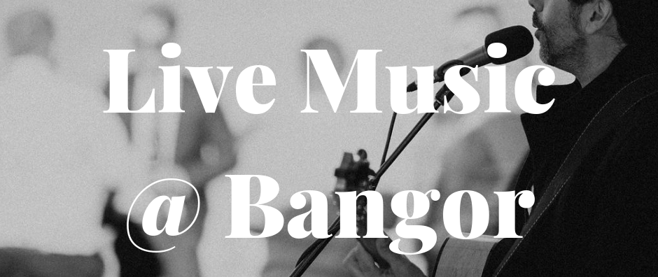 Live Music @ Bangor - Sat 28th Sept