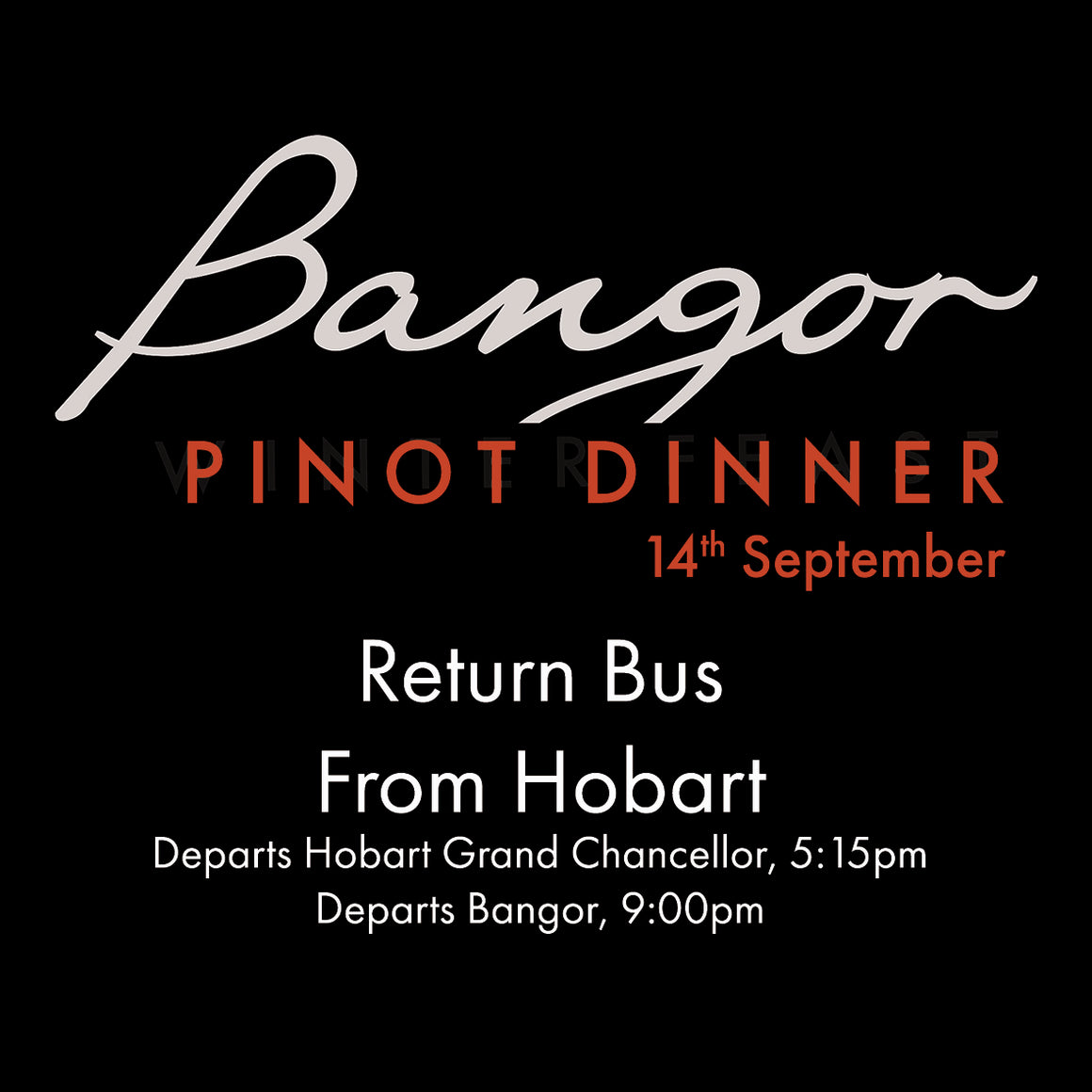 Return bus to Bangor Pinot Dinner