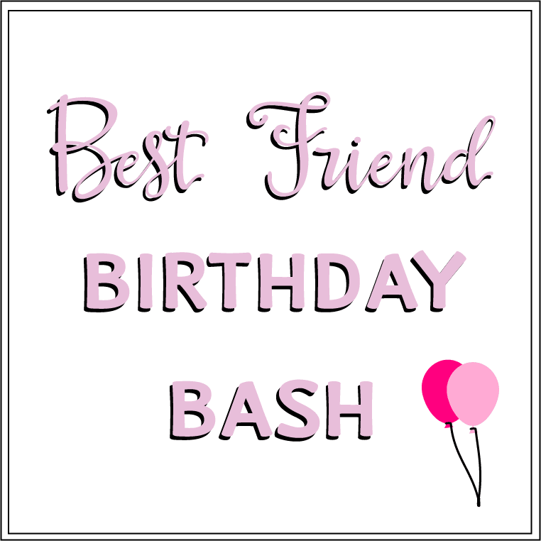 Best Friend Birthday Bash