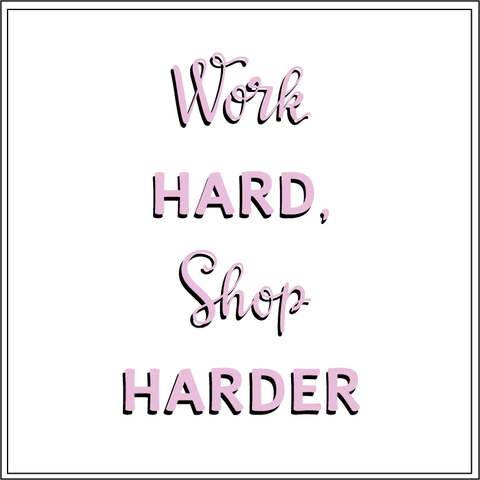 Work Hard, Shop Harder