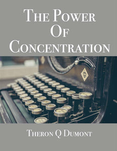 """THE POWER OF CONCENTRATION"" Theron Q Dumont 1918 Classic - Ebook - FabulousLife"