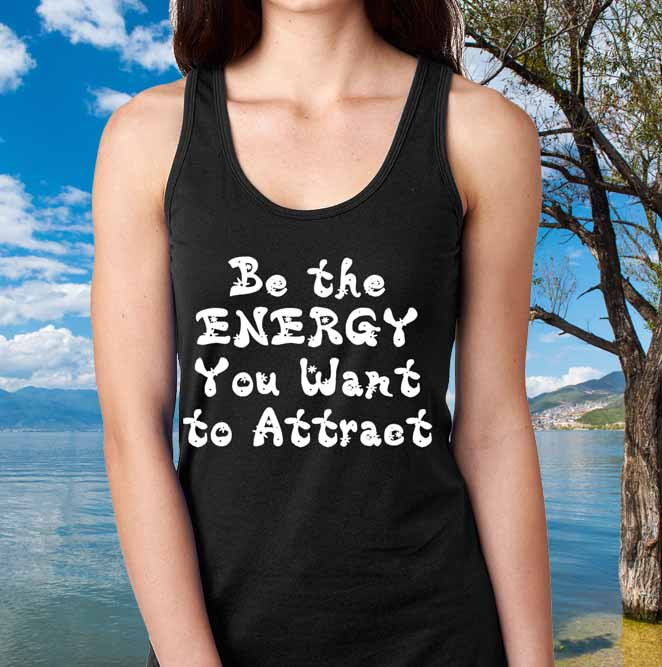 Be The Energy You Want To Attract!  Racerback Tank Top, Choose Color! - FabulousLife