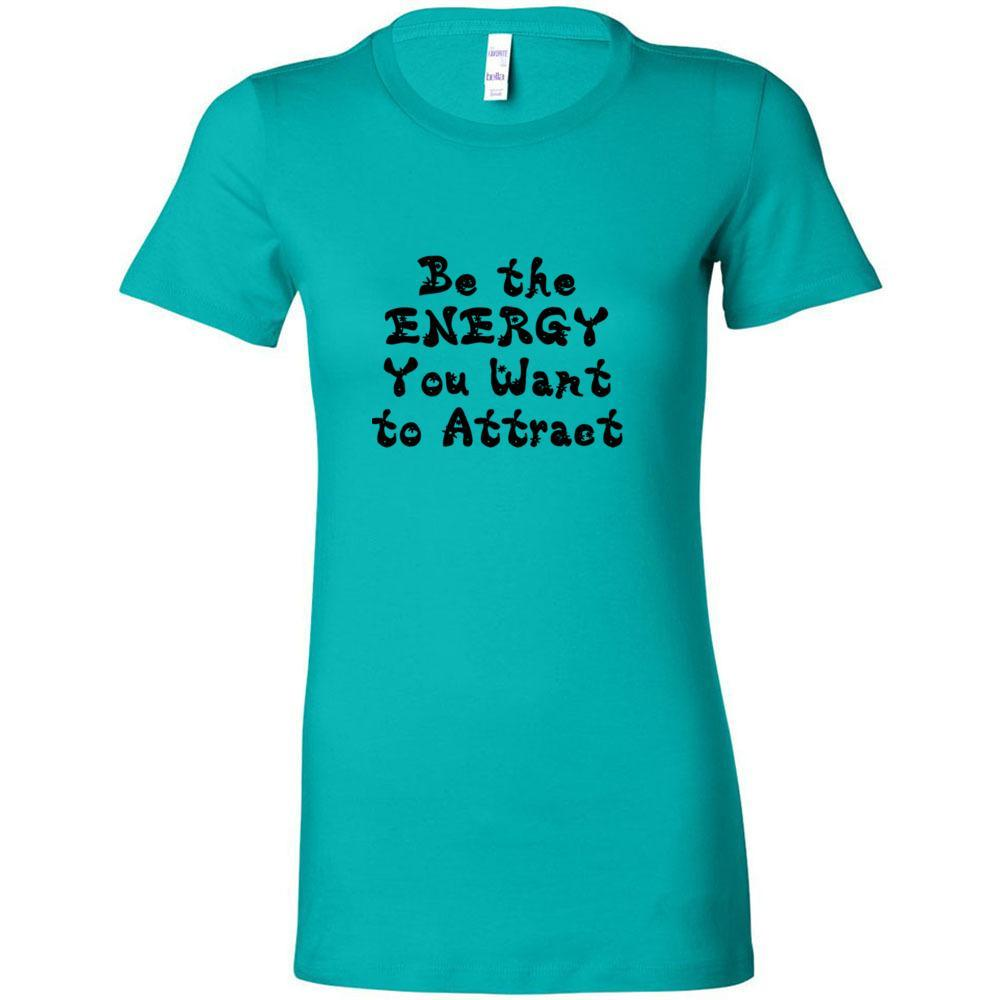 Be The Energy You Want To Attract!  Fitted Woman's T-Shirt - 5 Colors - FabulousLife