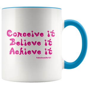CONCEIVE IT, BELIEVE IT, ACHIEVE IT!  11 oz Ceramic Mug - FabulousLife