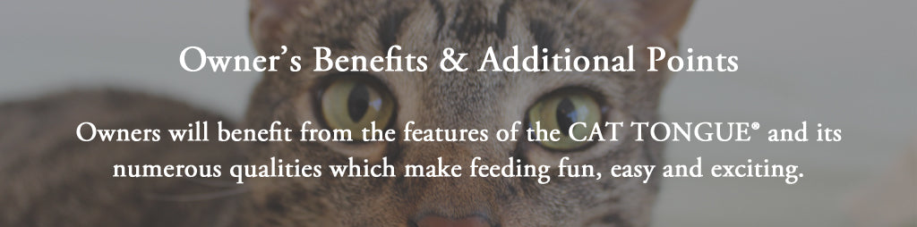 the CAT TONGUE, owners benefits and additional points