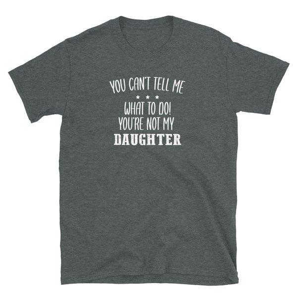 You're not my Daughter Short-Sleeve Unisex T-Shirt
