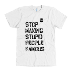Stop Making Stupid People Famous T-shirt (White) - Plastic Jesus