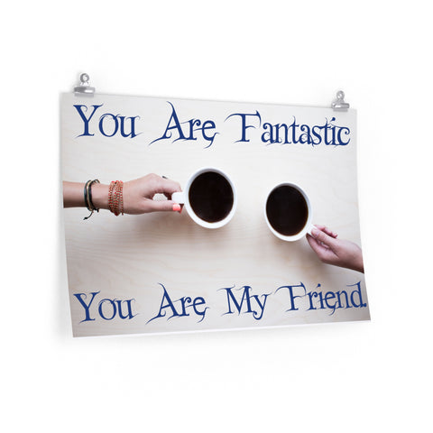 You are Fantastic - You are my Friend, Poster,Interior Design Genie ,