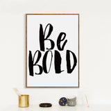 "This will make you ""Be Bold"" today ! B+W Poster, Poster,Interior Design Genie ,"