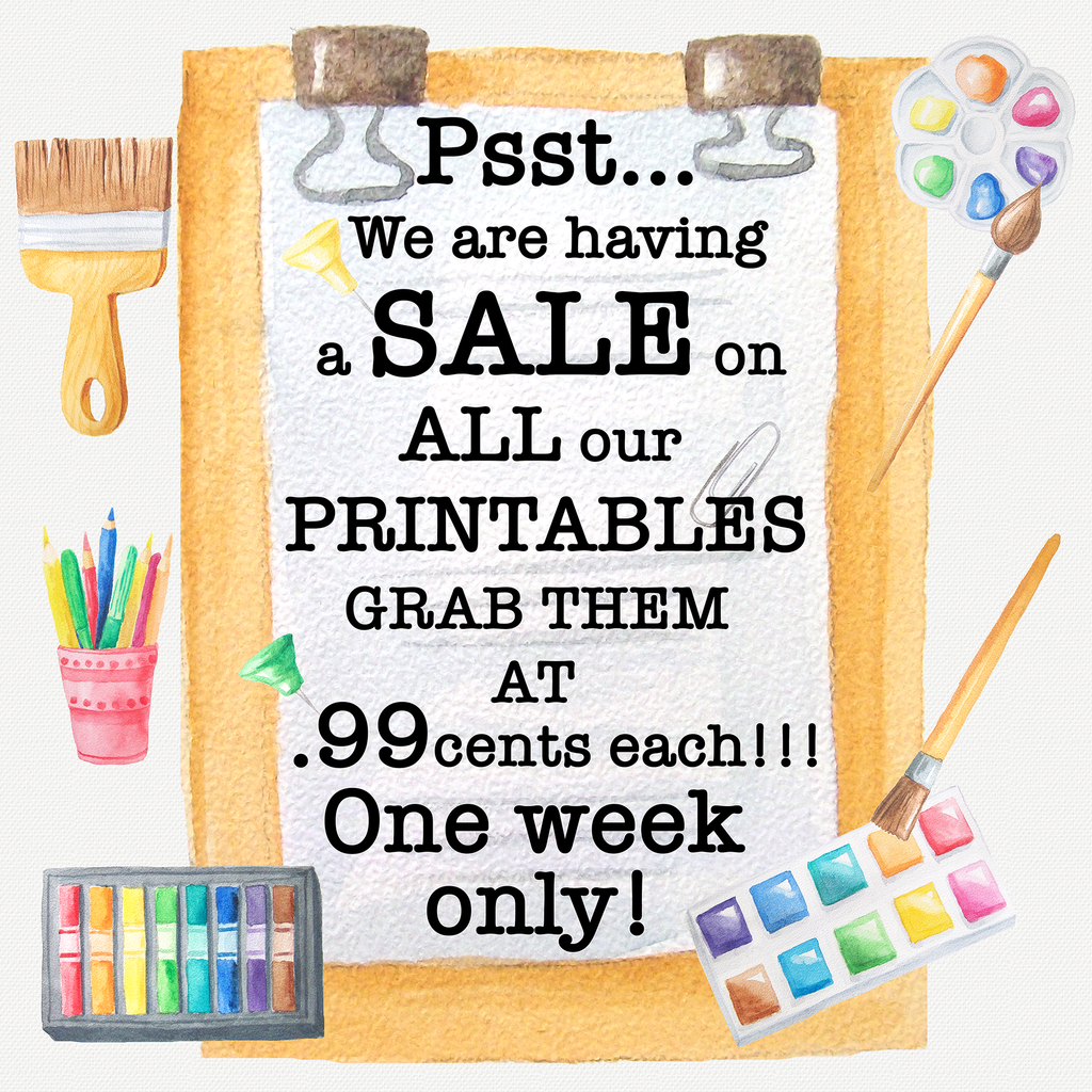 All PRINTABLES  on SALE at 99 cents EACH for a limited time!