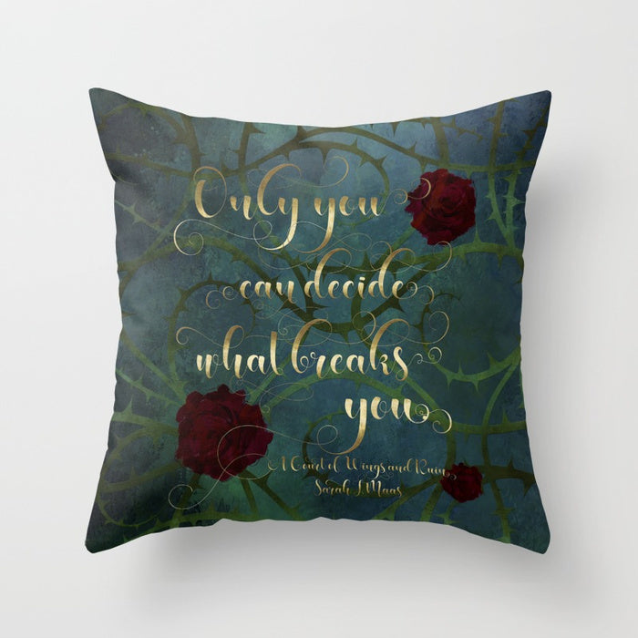 Only you can decide what breaks you. A Court of Wings and Ruin (ACOWAR) Quote Pillow - LitLifeCo.