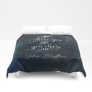 I chose you and you chose me. Julian Blackthorn Quote Duvet Cover - LitLifeCo.
