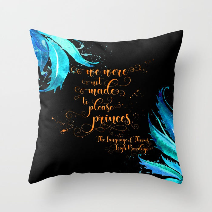 We were not made to please princes. The Language of Thorns Quote Pillow - LitLifeCo.