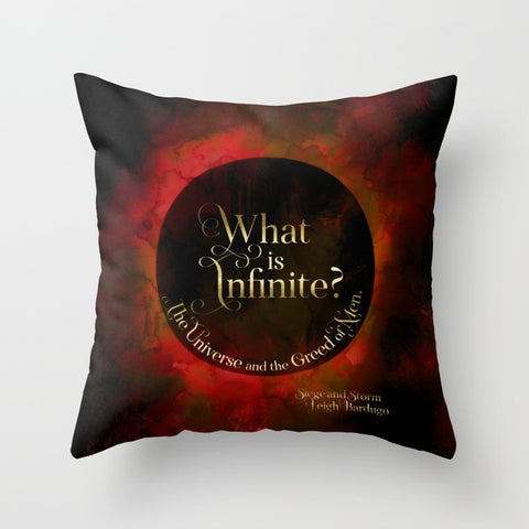 What is infinite? The universe and the greed of men. Siege and Storm Quote Pillow - LitLifeCo.