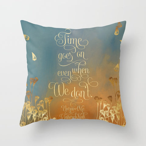 Time goes on even when we don't. Unravel Me Quote Pillow - LitLifeCo.