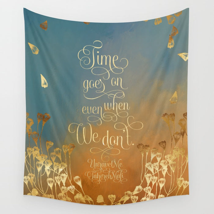 Time goes on even when we don't. Unravel Me Quote Wall Tapestry