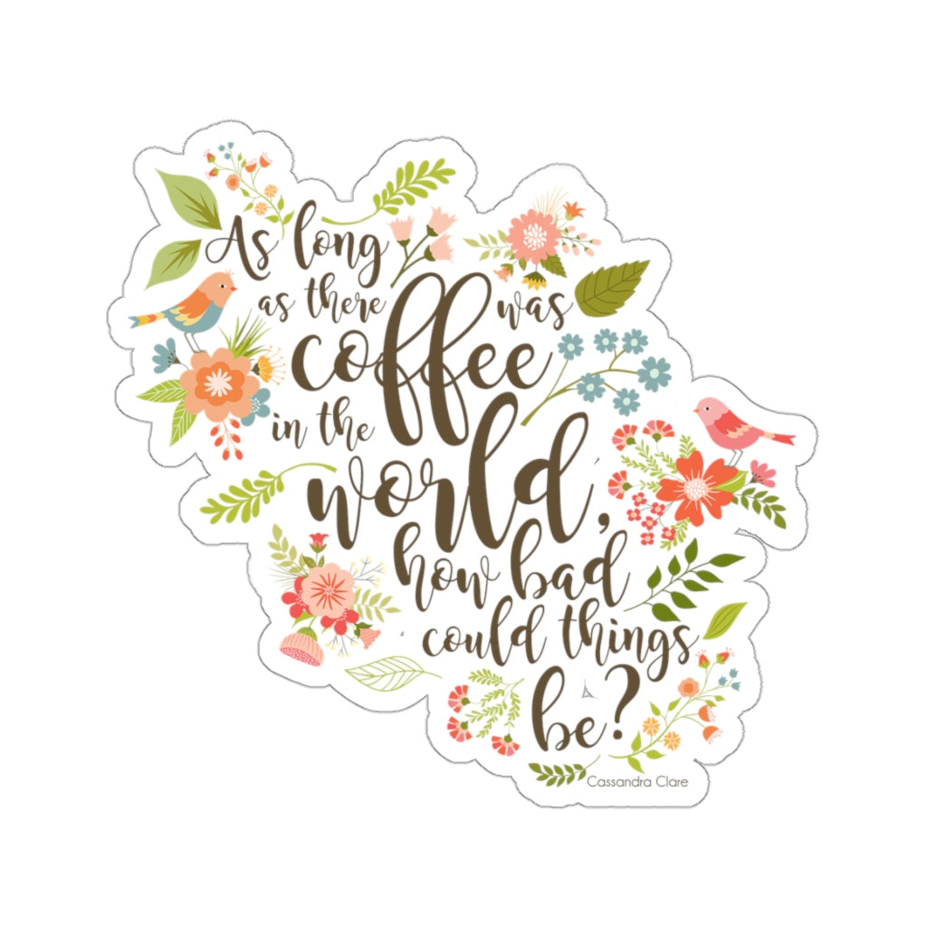 As long as there was coffee... Clary Fairchild Quote Sticker - LitLifeCo.