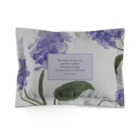 You make me love you... Theodore Finch Quote Pillow Sham