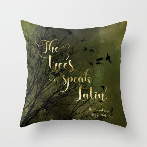 The trees speak Latin. The Raven Boys Quote Pillow