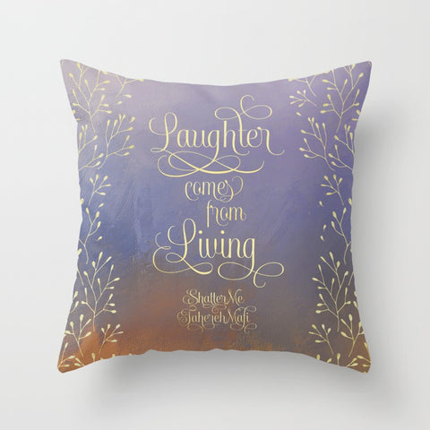 Laughter comes from living. Shatter Me Quote Pillow
