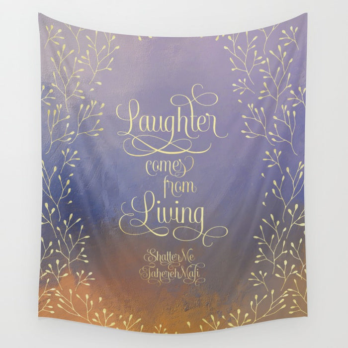 Laughter comes from living. Shatter Me Quote Wall Tapestry - LitLifeCo.