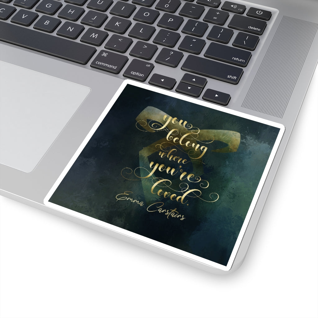You belong where you're loved. Emma Carstairs Quote Sticker - LitLifeCo.