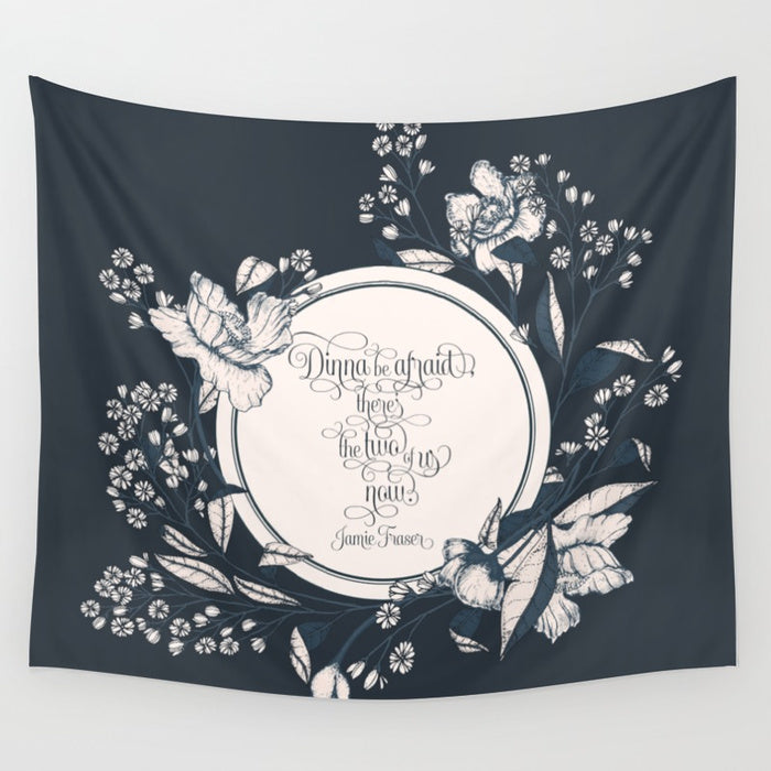 Dinna be afraid, there's the two of us now.  Jamie Fraser Quote Wall Tapestry - LitLifeCo.