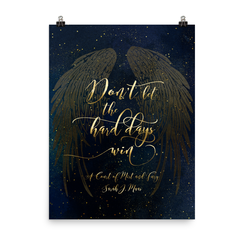 Don't let the hard days... A Court of Mist and Fury Art Print - LitLifeCo.
