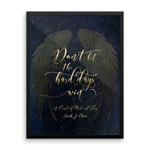 Don't let the hard days win. A Court of Mist and Fury (ACOMAF) Quote Art Print - LitLifeCo.