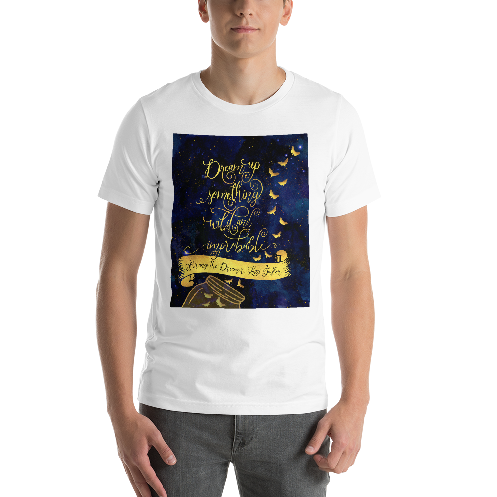 Dream up something wild and improbable. Strange the Dreamer Quote Unisex Short Sleeved Shirt - LitLifeCo.