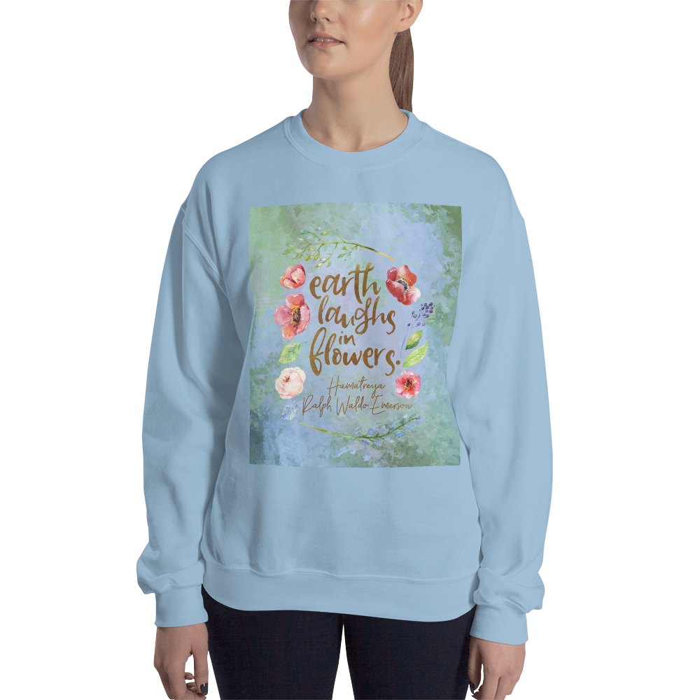 Earth laughs in flowers. Ralph Waldo Emerson Quote Unisex Sweatshirt - LitLifeCo.