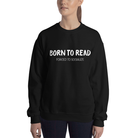 BORN TO READ. Forced to socialize. Unisex Sweatshirt