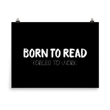 BORN TO READ. Forced to work. Bookworm Problems Art Print - LitLifeCo.