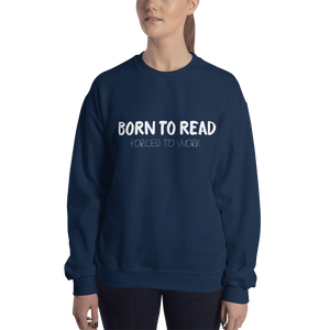 BORN TO READ. Forced to work. Unisex Sweatshirt - LitLifeCo.