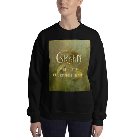 GREEN will heal our broken hearts. Shadowhunter Children's Rhyme Quote Unisex Sweatshirt
