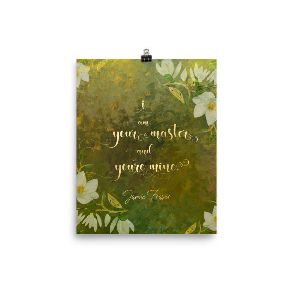 I am your master and you're mine. Jamie Fraser. Outlander Quote Art Print - LitLifeCo.