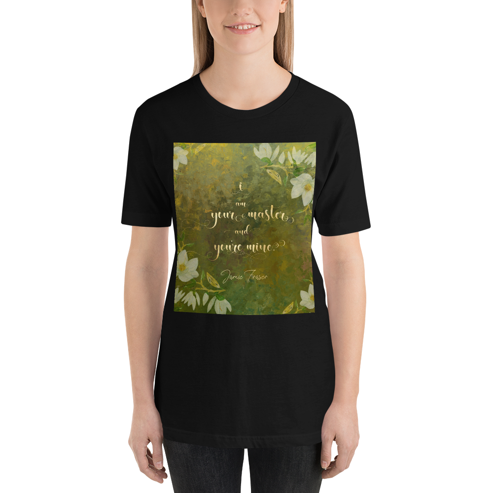 I am your master and you're mine. Jamie Fraser Quote Unisex Short Sleeved Shirt - LitLifeCo.
