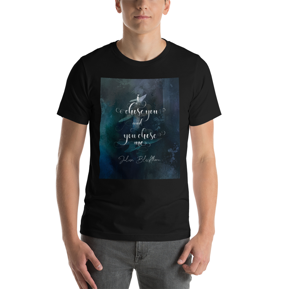 I chose you and you chose me. Julian Blackthorn Quote Unisex Short Sleeved Shirt - LitLifeCo.