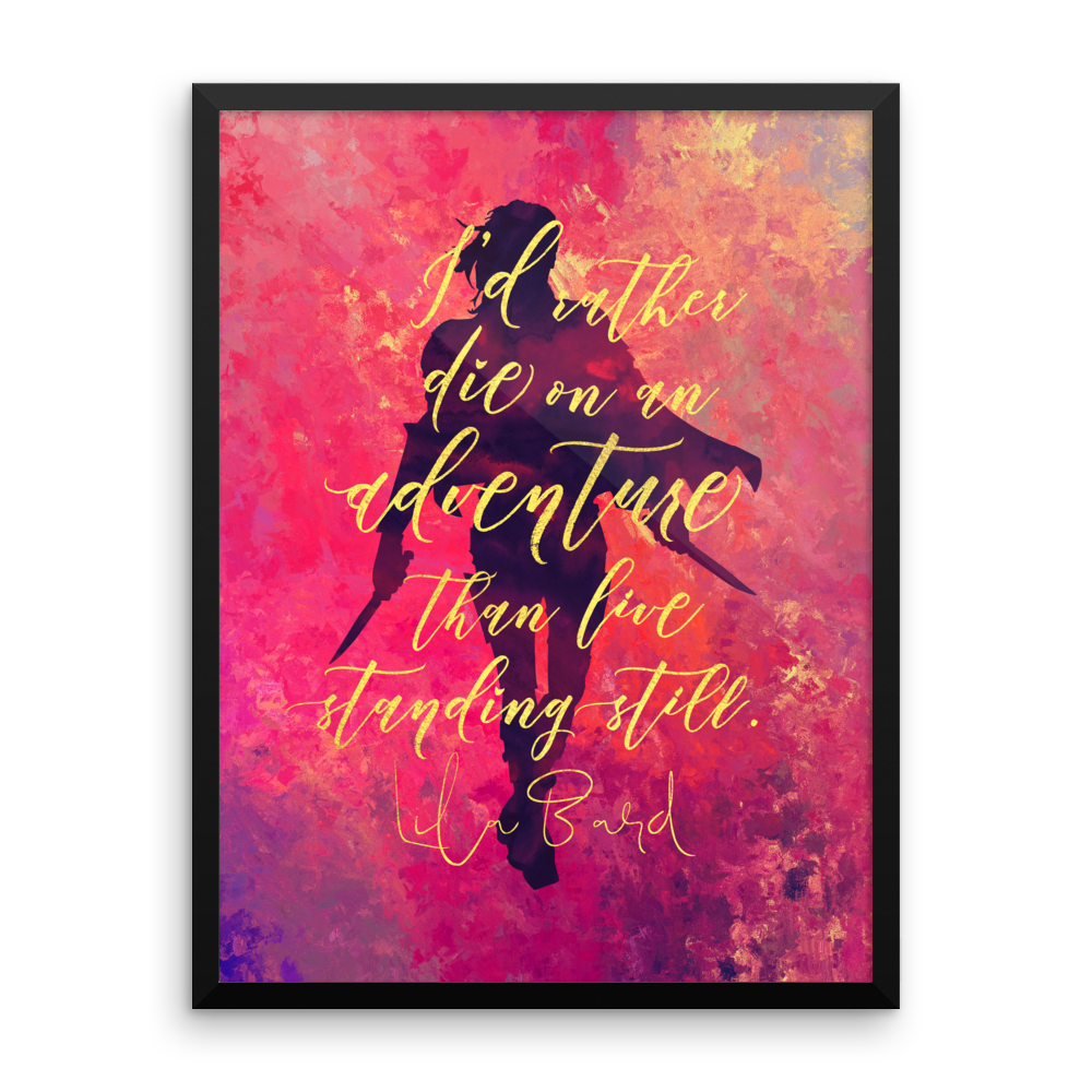 I'd rather die on an adventure... Lila Bard Art Print - LitLifeCo.