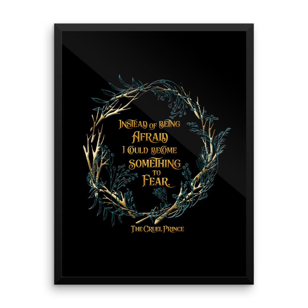 Instead of being afraid, I could become something to fear. The Cruel Prince Quote Art Print