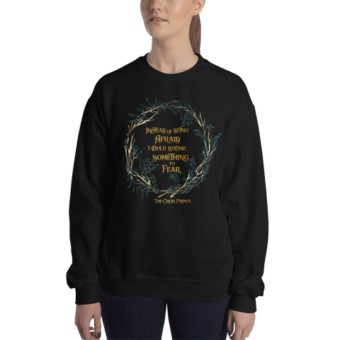 Instead of being afraid... The Cruel Prince Quote Unisex Sweatshirt