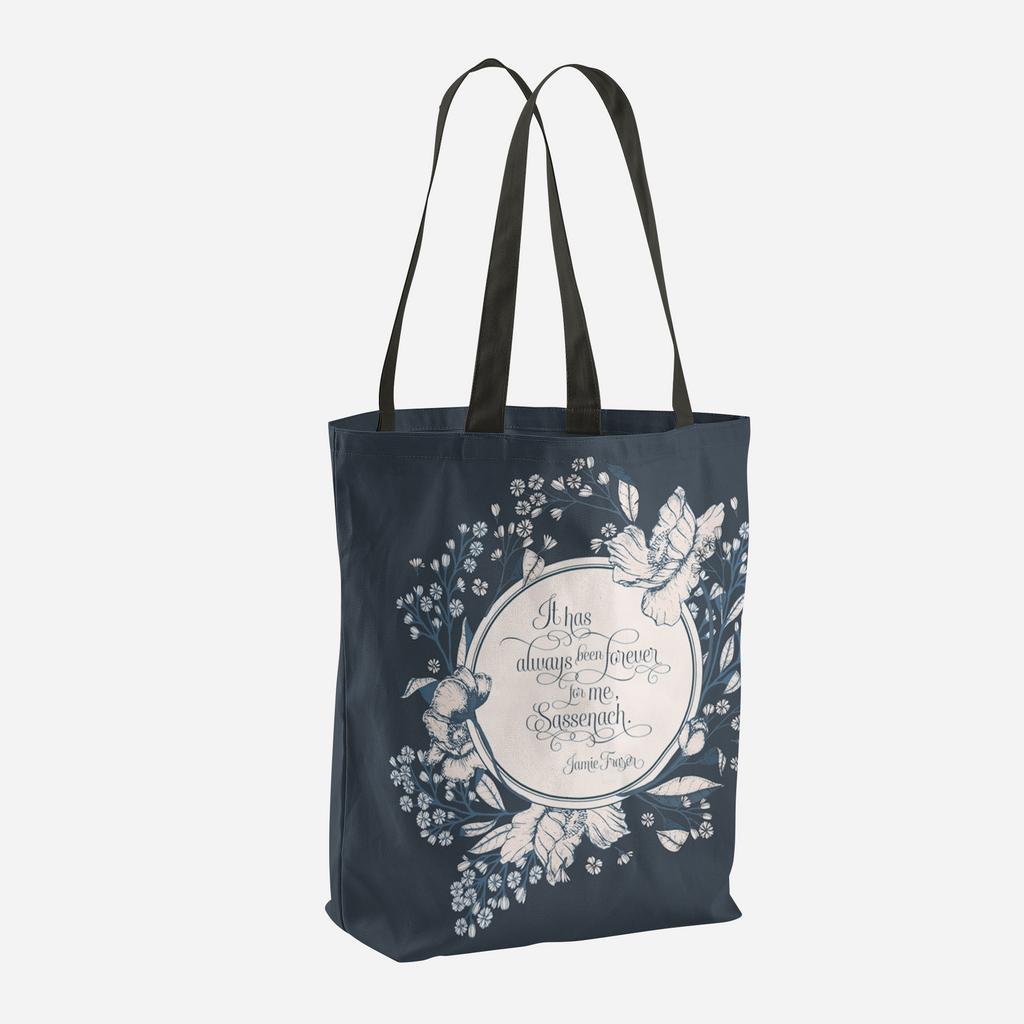 It has always been forever for me, Sassenach. Jamie Fraser Quote Tote Bag