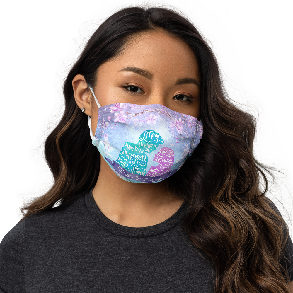Life doesn't have to be... To All The Boys I've Loved Before Premium Face Mask
