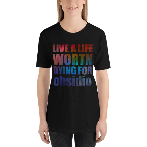 Live a life worth dying for. Obsidio Quote Unisex Short Sleeved Shirt