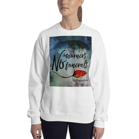 No mourners. No funerals. Six of Crows Quote Unisex Sweatshirt