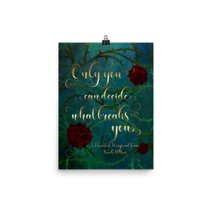 Only you can decide what breaks you. A Court of Wings and Ruin (ACOWAR) Quote Art Print - LitLifeCo.